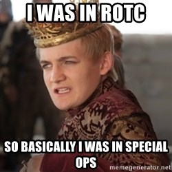 Douchebag Joffrey Baratheon - I was in rotc so basically i was in special ops