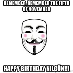 Anon - Remember, remember the Fifth of November happy birthday nilgün!!!