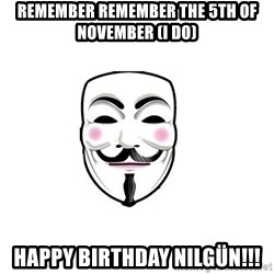 Anon - Remember remember the 5th of November (I do) happy birthday nilgün!!!