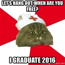 Nursing Student Cat - Let's hang out, when are you free? i GRADUATE 2016