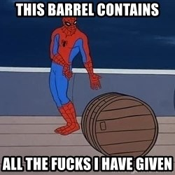 Spiderman and barrel - This barrel contains all the fucks i have given