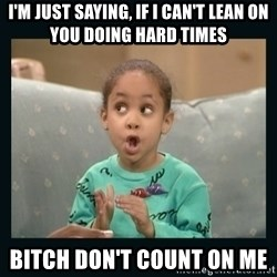 Raven Symone - I'm Just saying, If I can't lean on you doing hard times Bitch don't count on me