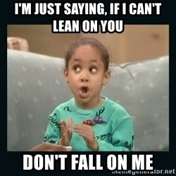 Raven Symone - I'm just saying, If I can't lean on you don't fall on me