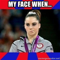 Mckayla Maroney Does Not Approve - My face when...