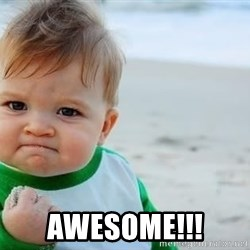 fist pump baby -  Awesome!!!