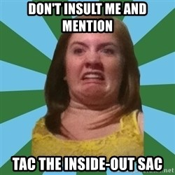 Disgusted Ginger - don't insult me and mention tac the inside-out sac