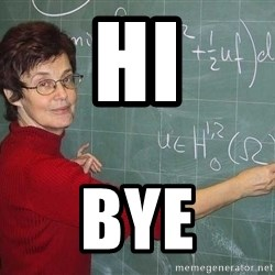 drunk Teacher - hi bye