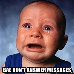 Crying Baby -  BAE DON'T ANSWER MESSAGES