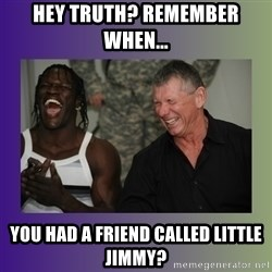 R Truth Vince McMahon - Hey Truth? Remember When... You had a friend called little jimmy?