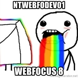 Puking Rainbows - NTWEBFODEV01 WEBFOCUS 8