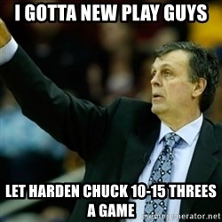 Kevin McFail Meme - i gotta new play guys let harden chuck 10-15 threes a game