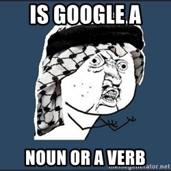 y-u-so-arab - is google a  noun or a verb