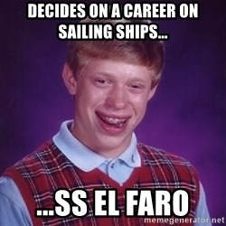 Bad Luck Brian - Decides on a career on sailing ships... ...ss el faro
