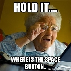 Internet Grandma Surprise - Hold it.... where is the space button..