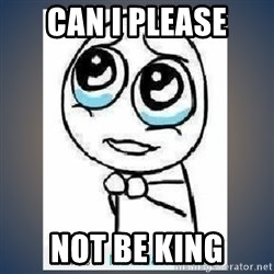 meme tierno - Can i please Not be king