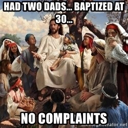storytime jesus - Had two dads... baptized at 30... No complaints