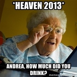 Internet Grandma Surprise - *Heaven 2013* Andrea, how much did you drink?