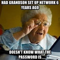 Internet Grandma Surprise - had grandson set up network 6 years ago doesn't know what the password is