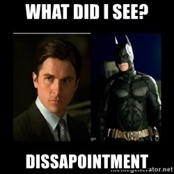 Batman's voice  - What did I see? Dissapointment