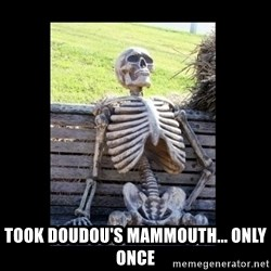 Still Waiting -  took doudou's mammouth... only once