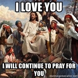 storytime jesus - I love you i will continue to pray for you