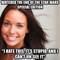 "Good Girl Gina - Watched the end of the Star Wars Special Edition ""I hate this, it's stupid, and I can't un-see it"""
