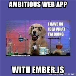 I don't know what i'm doing! dog - ambitious web app with ember.js