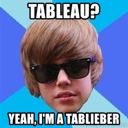 Just Another Justin Bieber - Tableau? Yeah, I'm a tablieber