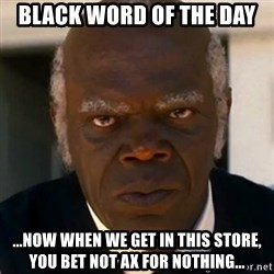 SAMUEL JACKSON DJANGO - Black Word of the Day ...now when we get in this store, you bet not ax for nothing...