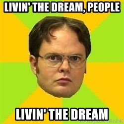 Courage Dwight - Livin' the dream, people Livin' the dream