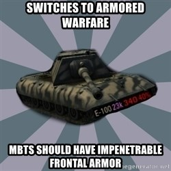 TERRIBLE E-100 DRIVER - Switches to Armored Warfare MBTs should have impenetrable frontal armor