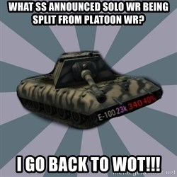 TERRIBLE E-100 DRIVER - What SS announced solo WR being split from platoon WR? I go back to WOt!!!