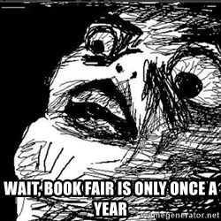 Extreme Rage Face -  wait, book fair is only once a year