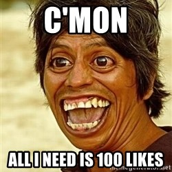 Crazy funny - C'mon All I Need is 100 likes