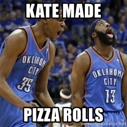 Kd & James Harden - Kate made pizza rolls