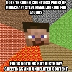 Minecraft Steve - Goes through countless pages of Minecraft Steve meme looking for laughs Finds nothing but birthday greetings and unrelated content