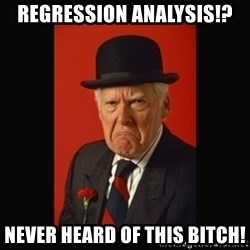 grumpy old man - regression analysis!? never heard of this bitch!