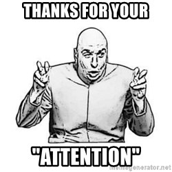 """Sceptical Dr. Evil - Thanks for your """"attention"""""""