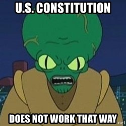 Morbo - u.s. constitution Does not work that way