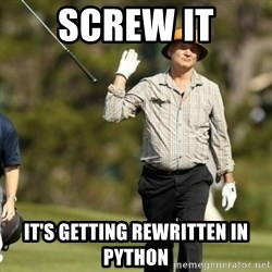 Fuck It Bill Murray - screw it it's getting rewritten in python