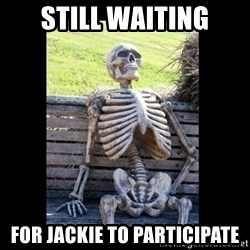 Still Waiting - still waiting for Jackie to participate