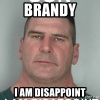 son i am disappoint - Brandy I am disappoint
