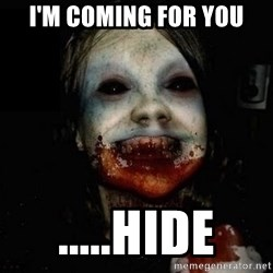 scary meme - I'm Coming For You .....Hide
