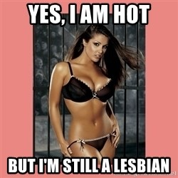 Hot Girl - yes, i am hot but i'm still a lesbian