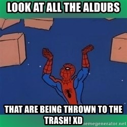 60's spiderman - Look at all the Aldubs That are being thrown to the trash! XD