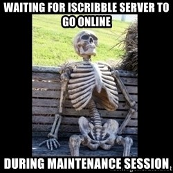 Still Waiting - waiting for iscribble server to go online during maintenance session