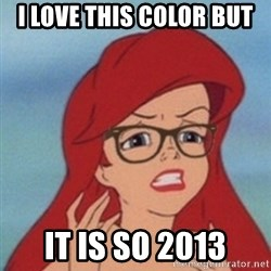 Hipster Ariel- - I love this color but  it is sO 2013