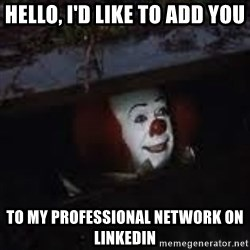 Pennywise the creepy sewer clown. - HELLO, I'D LIKE TO ADD YOU TO MY PROFESSIONAL NETWORK ON LINKEDIN