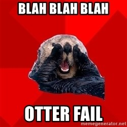 Otter Failure - Blah blah blah Otter Fail