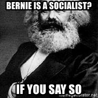 Marx - Bernie is a socialist? If you say so